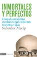 INMORTALES Y PERFECTOS: COMO LA BIOMEDICINA CAMBIARA RADICALMENTE NUESTRAS VIDAS SALVADOR MACIP