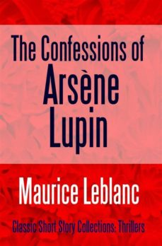 The Confessions Of Arsene Lupin Ebook Maurice Leblanc Descargar Libro Pdf O Epub 9781387152209
