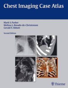 Descargas de libros electrónicos más vendidos gratis CHEST IMAGING CASE ATLAS (2ND ED.) de MARK S. PARKER, MELISSA L. ROSADO DE CHRISTENSON iBook (Literatura española) 9781604065909