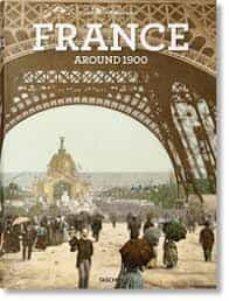 Descarga gratuita de libros electrónicos electrónicos en pdf. FRANCE AROUND 1900- A PORTRAIT IN COLOR in Spanish MOBI de SABINE/WALTER,MARC ARQUE