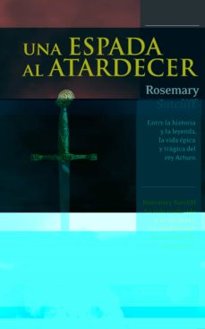 una espada al atardecer-rosemary sutcliff-9788415115809
