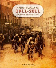 """""""volta"""" a catalunya 1911-2011: uns segle d esport i pais-rafael vallbona-9788415403609"""