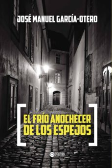 Leer y descargar libros en línea gratis EL FRÍO ANOCHECER DE LOS ESPEJOS 9788416359509 de JOS� MANUEL GARC�A OTERO en español