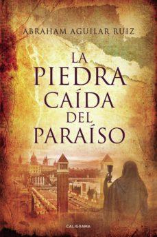 Pdf libros para móvil descarga gratuita (I.B.D.)LA PIEDRA CAÍDA DEL PARAÍSO (Literatura española) 9788417915209 de ABRAHAM AGUILAR RUIZ