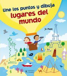 Ebooks descargar kostenlos deutsch UNE LOS PUNTOS Y DIBUJA LUGARES DEL MUNDO 9788425521409 ePub de JO MOON (Literatura española)