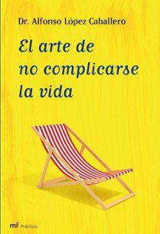 EL ARTE DE NO COMPLICARSE LA VIDA   ALFONSO LOPEZ ...