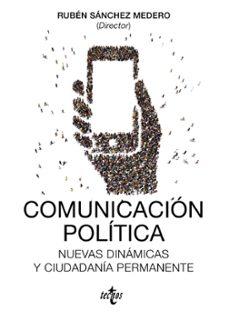 comunicacion politica: nuevas dinamicas y ciudadania permanente-ruben sanchez medero-9788430968909