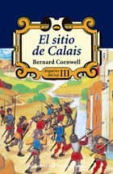 Audiolibros gratis para descargar torrents EL SITIO DE CALAIS (ARQUEROS DEL REY III) de BERNARD CORNWELL