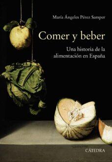 Libros electrónicos descargados y descargados COMER Y BEBER: UNA HISTORIA DE LA ALIMENTACIÓN EN ESPAÑA de MARIA DE LOS ANGELES PEREZ SAMPER 9788437640709 (Literatura española)
