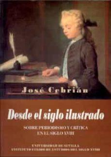 desde el siglo ilustrado: sobre periodismo y critica en el siglo xviii-jose cebrian-9788447207909