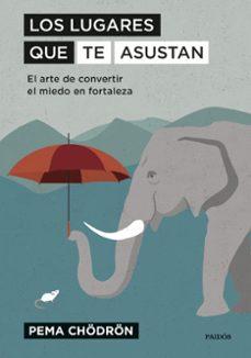 Descargar libros gratis kindle LOS LUGARES QUE TE ASUSTAN: EL ARTE DE CONVERTIR EL MIEDO EN FORTALEZA in Spanish PDB de PEMA CHÖDRON