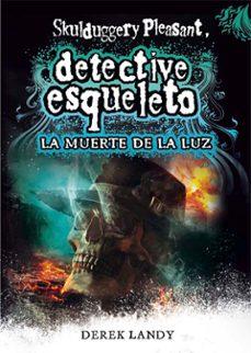 Libros en línea descargas gratuitas DETECTIVE ESQUELETO 9: LA MUERTE DE LA LUZ 9788467590609 de DEREK LANDY en español
