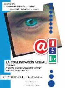 Vinisenzatrucco.it La Comunicacion Visual: Codigos, Formas De Comunicacion Visual, N Uevas Tecnologias (Cuadernos Para Secundaria. Educacion Plastica Y Visual) Cuaderno 1. Nivel Basico Image