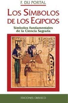 los simbolos de los egipcios: simbolos fundamentales de la cienci a sagrada-f. du portal-9788477207009