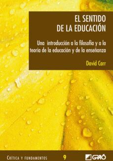 el sentido de la educacion: una introduccion a la filosofia y a l a teoria de la educacion y de la enseñanza-david carr-9788478274109