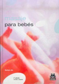 Descarga gratuita de libros electrónicos en pdf sin registro. MASAJE PARA BEBES: BIENESTAR Y EQUILIBRIO PARA SU HIJO (2º ED.) CHM PDB de BARBARA AHR 9788480191609 in Spanish