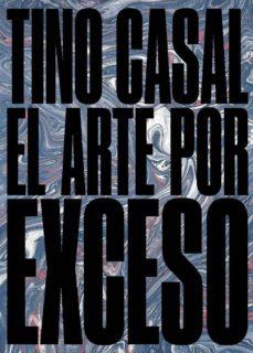 Descargar TINO CASAL: EL ARTE POR EXCESO gratis pdf - leer online