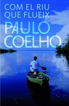 Descargar libros de texto pdf gratis. COM EL RIU QUE FLUEIX de PAULO COELHO 9788484377009 (Literatura española)