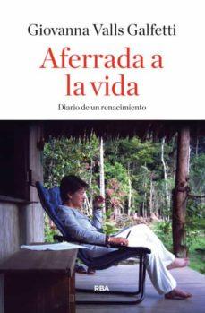 Ebook descargar epub gratis AFERRADA A LA VIDA de GIOVANNA VALLS GALFETTI