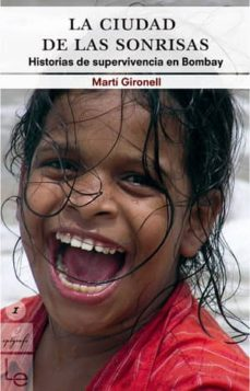 la ciudad de las sonrisas: historias de supervivencia en bombay-marti gironell-9788493485009