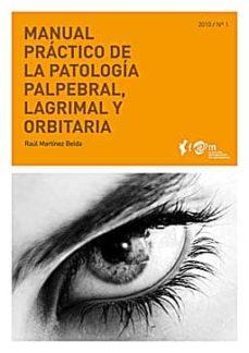 Descargas de libros de audio para iPad gratis MANUAL PRACTICO DE LA PATOLOGIA PALPEBRAL, LAGRIMAL Y ORBITARIA ( MANUALES PRACTICOS FOM Nº 1) de RAUL MARTINEZ BELDA 9788493847609 in Spanish
