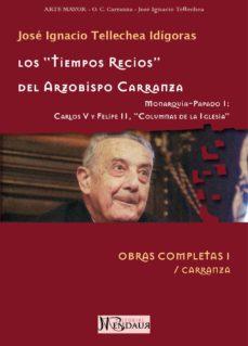 Inmaswan.es Los Tiempos Recios Del Arzobispo Carranza: Monarquia-papado I (Ob Ras Completas/carranza I) Image
