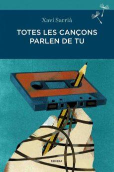 Descargar el texto completo de los libros. TOTES LES CANÇONS PARLEN DE TU de XAVI SARRIA (Literatura española)