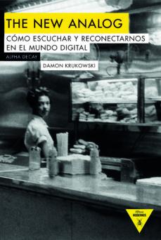 the new analog: como escuchar y reconectarnos con el mundo digital-damon krukowski-9788494742309