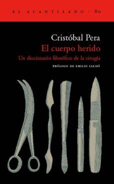 Libros descargables en línea EL CUERPO HERIDO: UN DICCIONARIO FILOSOFICO DE LA CIRUGIA MOBI PDF