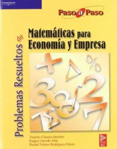 problemas resueltos de matematicas para economia y empresa (paso a paso)-raquel garrido abia-angeles camara sanchez-piedad tolmos rodriguez-piã'ero-9788497321709