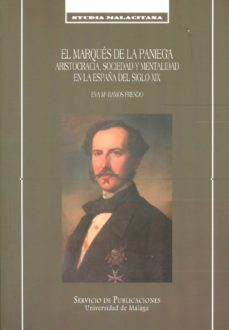 el marques de la paniega. aristocracia, sociedad y mentalidad en la españa del siglo xix-eva maria ramos freno-9788497472609