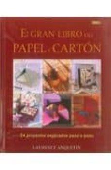 Descargar libros gratis en linea mp3 EL GRAN LIBRO DEL PAPEL Y CARTON: 24 PROYECTOS EXPLICADOS PASO A PASO 9788498741209 FB2 ePub en español de LAURENCE ANQUETIN