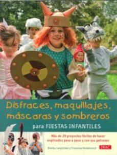 Descargar ebook gratis descargando pdf DISFRACES MAQUILLAJES, MASCARAS Y SOMBREROS PARA FIESTAS INFANTIL ES 9788498742909 PDB en español