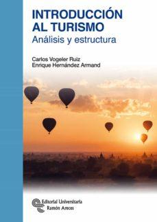introduccion al turismo: analisis y estructura-carlos vogeler ruiz-enrique hernandez armand-9788499613109
