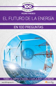Foro de descarga de libros electrónicos de Kindle EL FUTURO DE LA ENERGIA EN 100 PREGUNTAS in Spanish de PEDRO FRESCO CHM ePub RTF 9788499679709