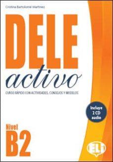 Audiolibros gratis para descargar en cd. DELE ACTIVO B2 CURSO RAPIDO CON ACTIVIDADES, CONSEJOS Y MODELOS de  PDB 9788853622709