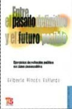 ENTRE EL PASADO DEFINITIVO Y EL FUTURO POSIBLE: EJERCICIOS DE REF LEXION POLITICA EN CLAVE DEMOCRATICA - GILBERTO RINCON GALLARDO | Adahalicante.org