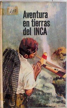 AVENTURA EN TIERRAS DEL INCA - ALICIA, ROMERO | Triangledh.org