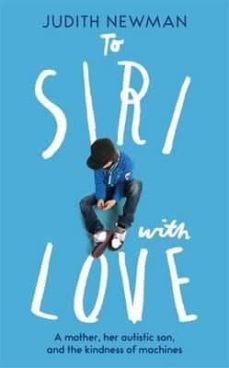 Descargar libros japoneses ipad TO SIRI WITH LOVE:  A MOTHER, HER AUTISTIC SON, AND THE KINDNESS OF A MACHINE ePub in Spanish