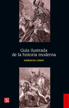 guia ilustrada de la historia moderna (3ª ed.)-norman lowe-9786071605719