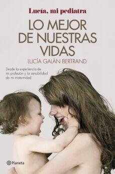 Enmarchaporlobasico.es Lo Mejor De Nuestras Vidas: Desde La Experiencia De Mi Profesion Y La Sensibilidad De Mi Maternidad Image