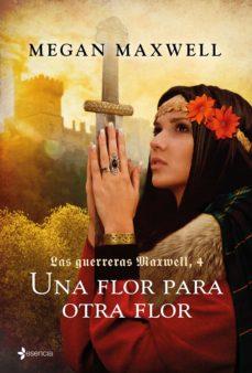 las guerreras maxwell, 4. una flor para otra flor (ebook)-megan maxwell-9788408168119