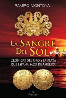 Ojpa.es La Sangre Del Sol: Cronicas Del Oro Y La Plata Que España Saco De America Image