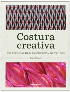Descargar libros en pdf gratis para nook COSTURA CREATIVA: 150 TECNICAS DE MANIPULACION DE TEJIDOS  de RUTH SINGER