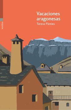 Ebook descargar gratis txt VACACIONES ARAGONESAS 9788416461219 (Spanish Edition) RTF ePub MOBI de TERESA PAMIES