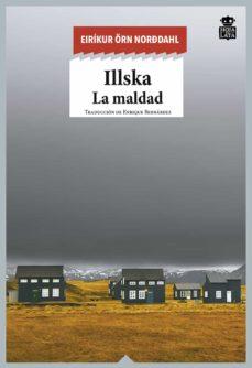 Descargador en línea de libros de google ILLSKA: LA MALDAD in Spanish de EIRIKUR ORN NORDDAHL ePub RTF