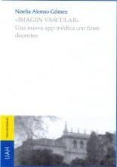 Descarga gratuita de libros epub gratis IMAGEN VASCULAR UNA NUEVA APP MÉDICA CON FINES DOCENTES en español CHM iBook de DESCONOCIDO 9788416978519