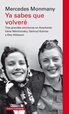 Debatecd.mx Ya Sabes Que Volvere: Tres Grandes Escritoras Asesinadas En Auschwitz: Irene Nemirovsky, Gertrud Kolmar Y Etty Hillesum Image