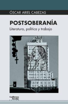 postsoberania: literatura, politica y trabajo-oscar ariel cabezas-9788417134419