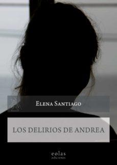 Descarga gratuita de libros electrónicos en francés. LOS DELIRIOS DE ANDREA 9788417315719 (Literatura española) de ELENA FERNANDEZ GOMEZ (ELENA SANTIAGO)